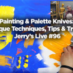 Painting & Palette Knives: Unique Techniques, Tips & Tricks Jerry's Live #96