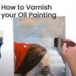 How To Varnish Your Oil Painting