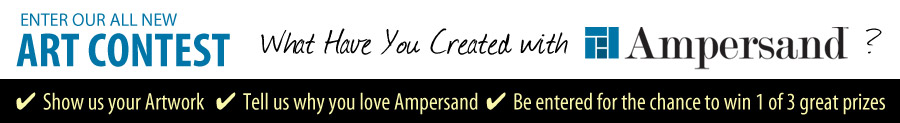 What have you created with Ampersand? Show us your artwork, tell us why you love Ampersand Panels, and be entered for the chance to win 1 of 3 great prizes!