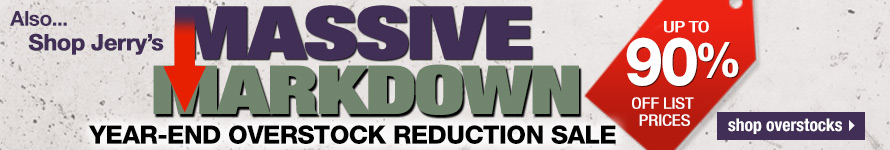 Shop Jerry's Massive End of Year Overstock Reduction Sale - Happening Now While Supplies Last!