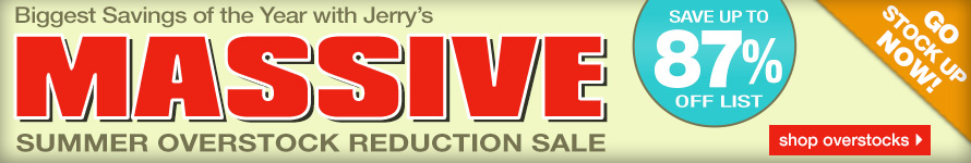 Shop Jerry's Massive Overstock Reduction Sale - Happening Now While Supplies Last!