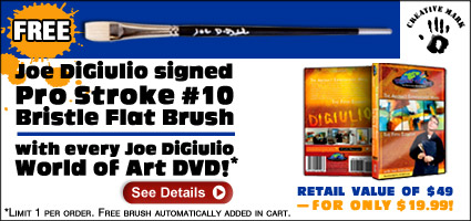Free Joe DiGiulio Signed Pro Stroke #10 Bristle Flat Brush with every Joe DiGiulio World of Art DVD! Retail value of $49 -- for only $19.99! Limit 1 per order. Only at Jerry's Artarama!