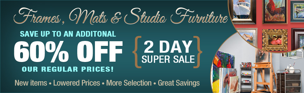 Frames, Mats & Studio Furniture Super Sale - Save Up to an Additional 60% OFF Our Regular Prices!