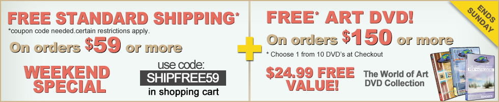 Free Shipping on orders $59+  PLUS FREE Art DVD on orders of $150 or more!
