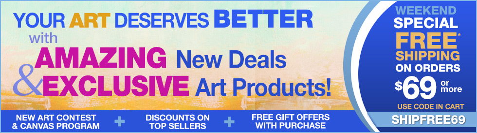 Your Art Deserves Better with Free Shipping at $69 Plus Amazing New Deals, Programs, Contest and More!