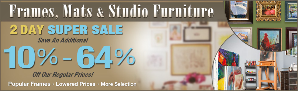 Frames, Mats & Studio Furniture Super Sale - Save Up to an Additional 64% OFF Our Regular Prices!