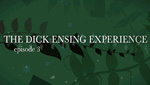 The Dick Ensing Experience: Episode 3