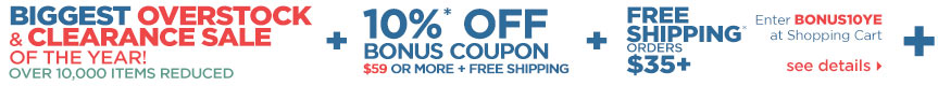 End of Year Massive Overstocks & Closeouts plus 10% off orders over $59 plus free shipping