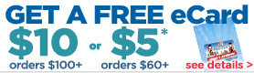 Free Shipping orders $35+ & $5 ecard or $10 ecard with orders