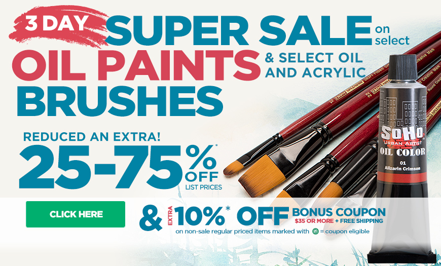 3 Day Sale on Oil Paints & Oil & Acrylic Brushes - Extra 10% OFF Bonus Coupon & Already Reduced Hot Buys - must use code op19j65 at checkout
