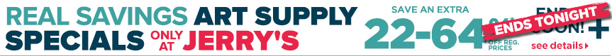 Ends Tonight - Real Savings Art Supply Specials Only at Jerry's + Free Shipping orders $50+